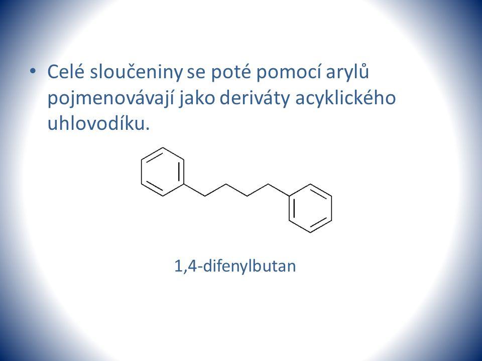 Celé sloučeniny se poté pomocí arylů pojmenovávají jako deriváty acyklického uhlovodíku.