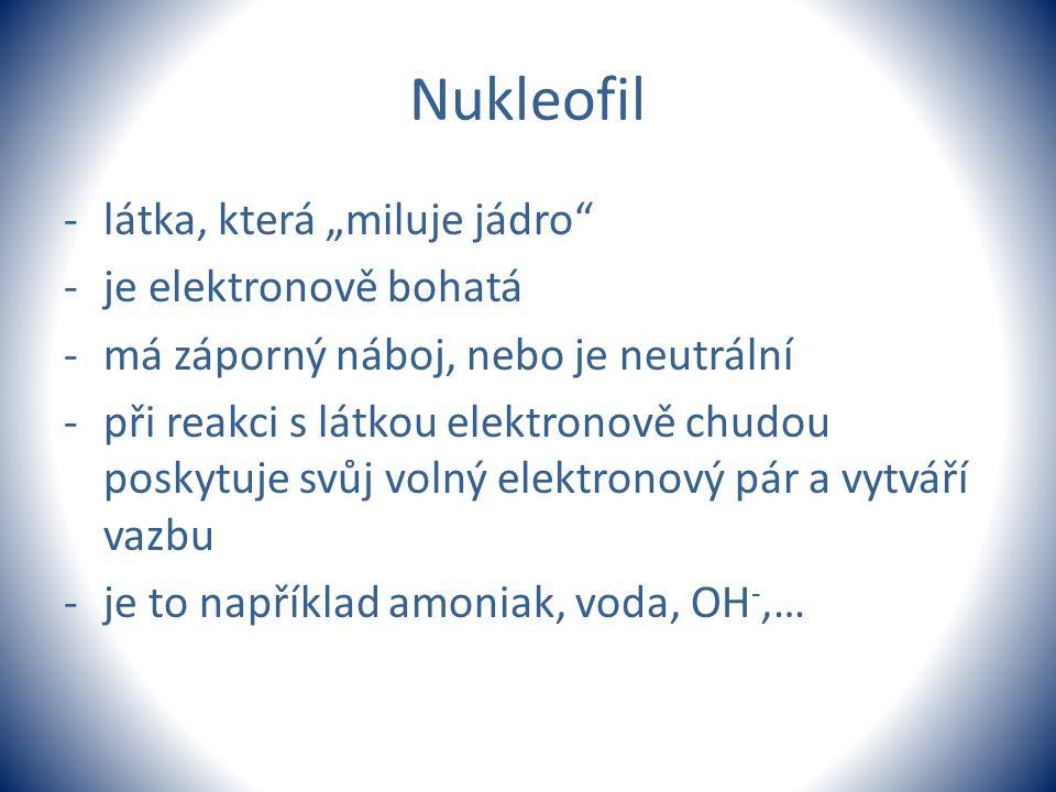 """Nukleofil látka, která """"miluje jádro je elektronově bohatá"""