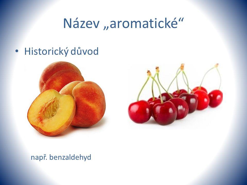 """Název """"aromatické Historický důvod např. benzaldehyd"""