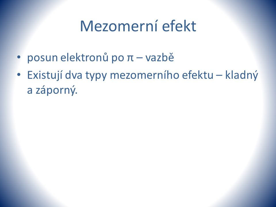 Mezomerní efekt posun elektronů po π – vazbě