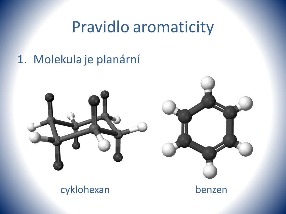 Pravidlo aromaticity Molekula je planární cyklohexan benzen