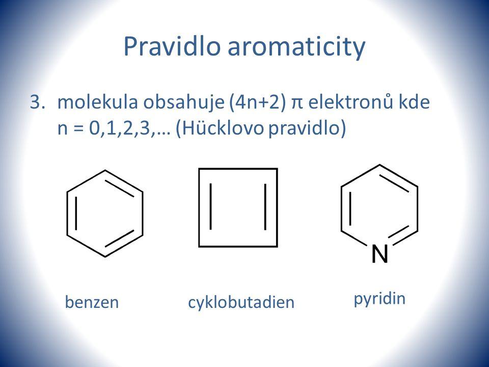 Pravidlo aromaticity molekula obsahuje (4n+2) π elektronů kde n = 0,1,2,3,… (Hücklovo pravidlo)