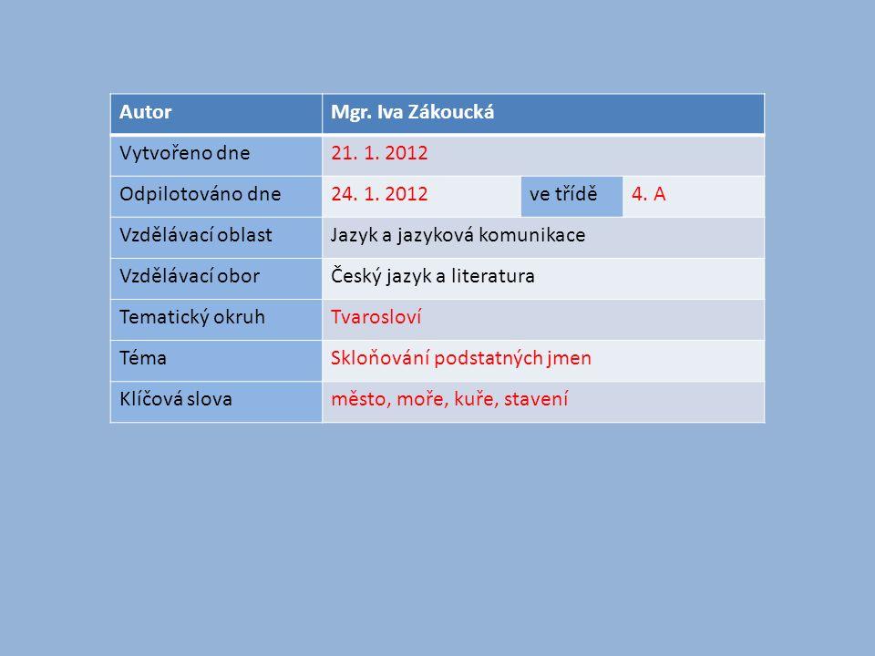 Autor Mgr. Iva Zákoucká. Vytvořeno dne. 21. 1. 2012. Odpilotováno dne. 24. 1. 2012. ve třídě. 4. A.