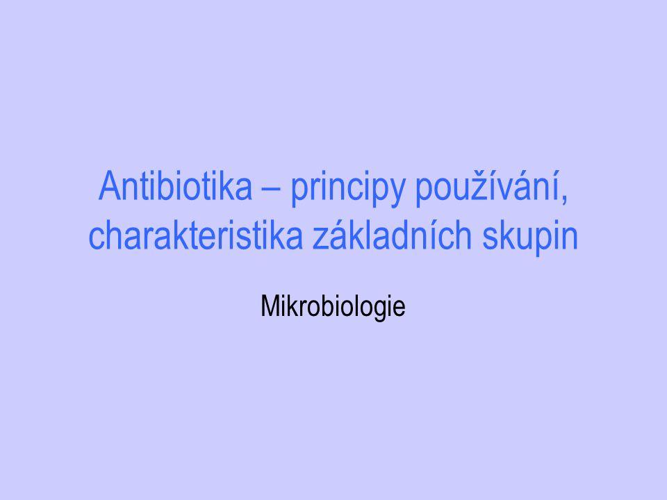 Antibiotika – principy používání, charakteristika základních skupin