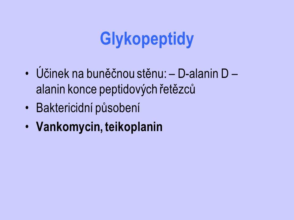 Glykopeptidy Účinek na buněčnou stěnu: – D-alanin D – alanin konce peptidových řetězců. Baktericidní působení.
