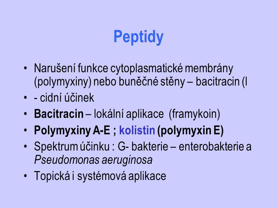 Peptidy Narušení funkce cytoplasmatické membrány (polymyxiny) nebo buněčné stěny – bacitracin (l. - cidní účinek.