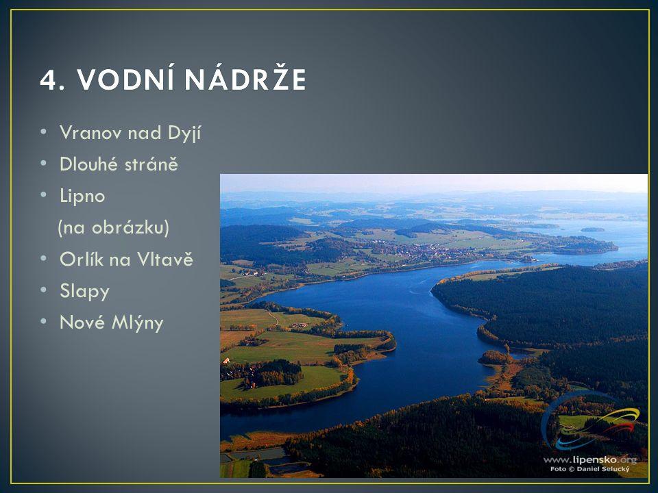 4. VODNÍ NÁDRŽE Vranov nad Dyjí Dlouhé stráně Lipno (na obrázku)
