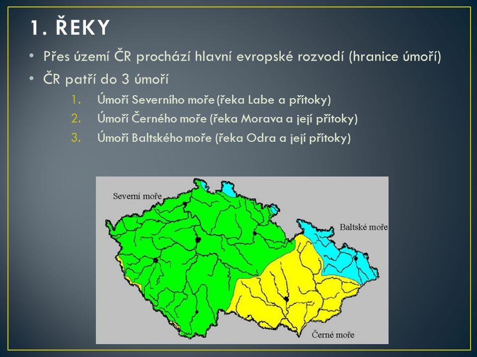 1. ŘEKY Přes území ČR prochází hlavní evropské rozvodí (hranice úmoří)