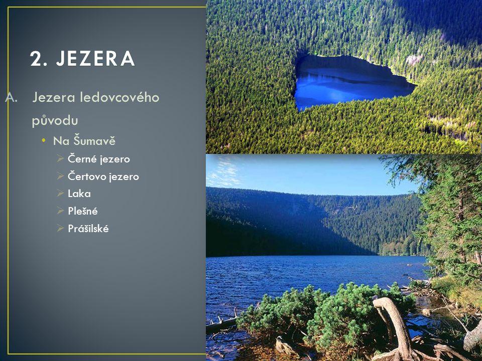 2. JEZERA Jezera ledovcového původu Na Šumavě Černé jezero