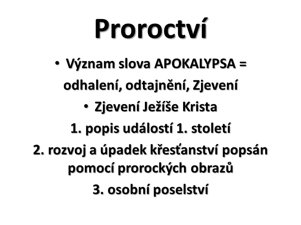 Proroctví Význam slova APOKALYPSA = odhalení, odtajnění, Zjevení