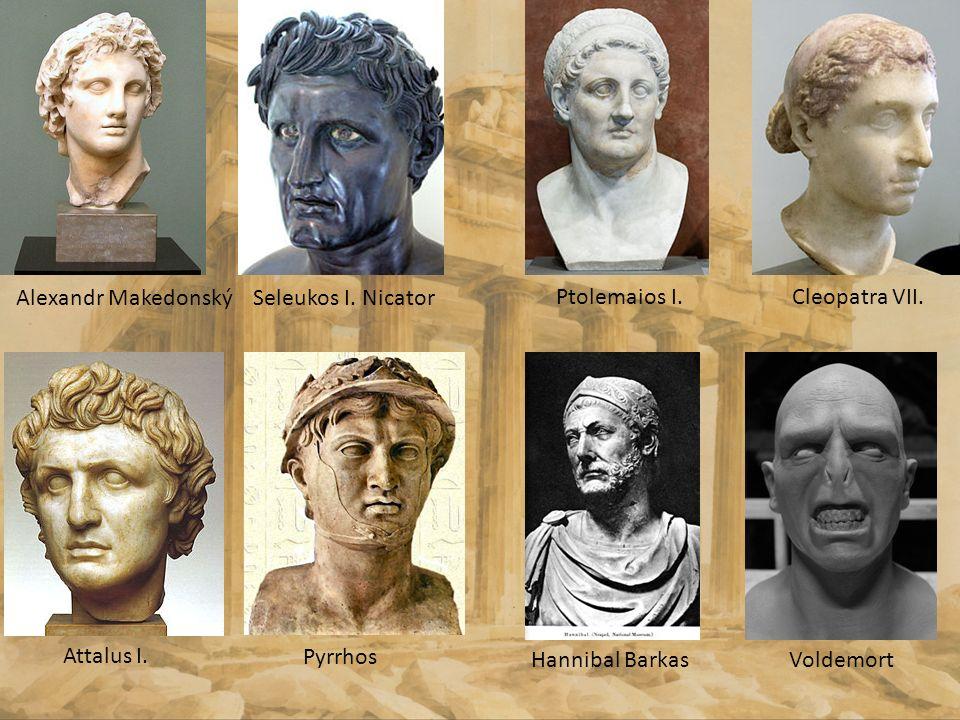 Alexandr Makedonský Seleukos I. Nicator. Ptolemaios I. Cleopatra VII. Attalus I. Pyrrhos. Hannibal Barkas.