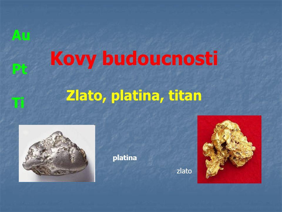 Au Pt Ti Kovy budoucnosti Zlato, platina, titan platina zlato