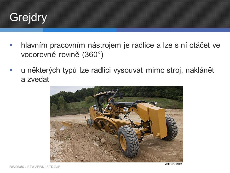 Grejdry hlavním pracovním nástrojem je radlice a lze s ní otáčet ve vodorovné rovině (360°)