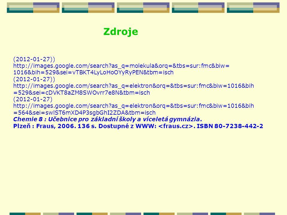 Zdroje (2012-01-27)) http://images.google.com/search as_q=molekula&orq=&tbs=sur:fmc&biw= 1016&bih=529&sei=vTBKT4LyLoHoOYyRyPEN&tbm=isch.