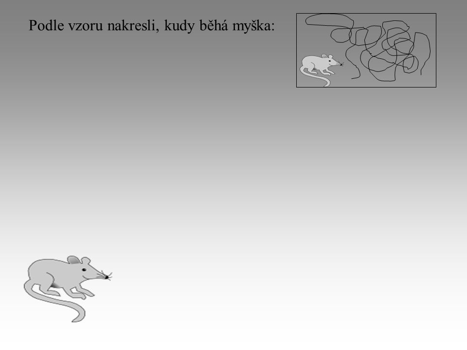 Podle vzoru nakresli, kudy běhá myška:
