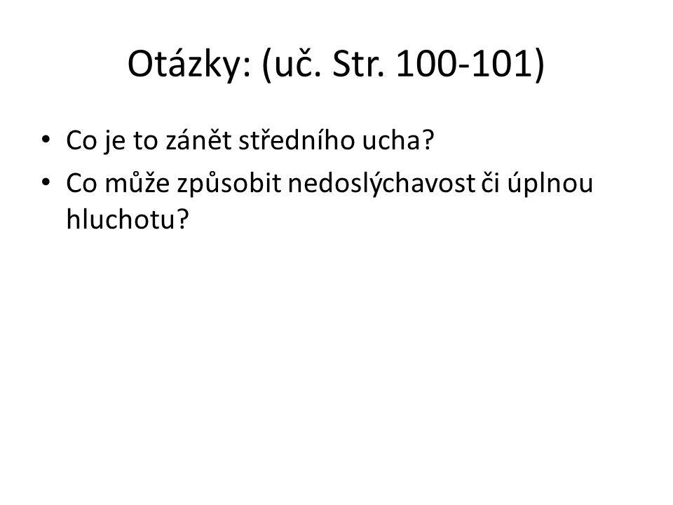 Otázky: (uč. Str. 100-101) Co je to zánět středního ucha