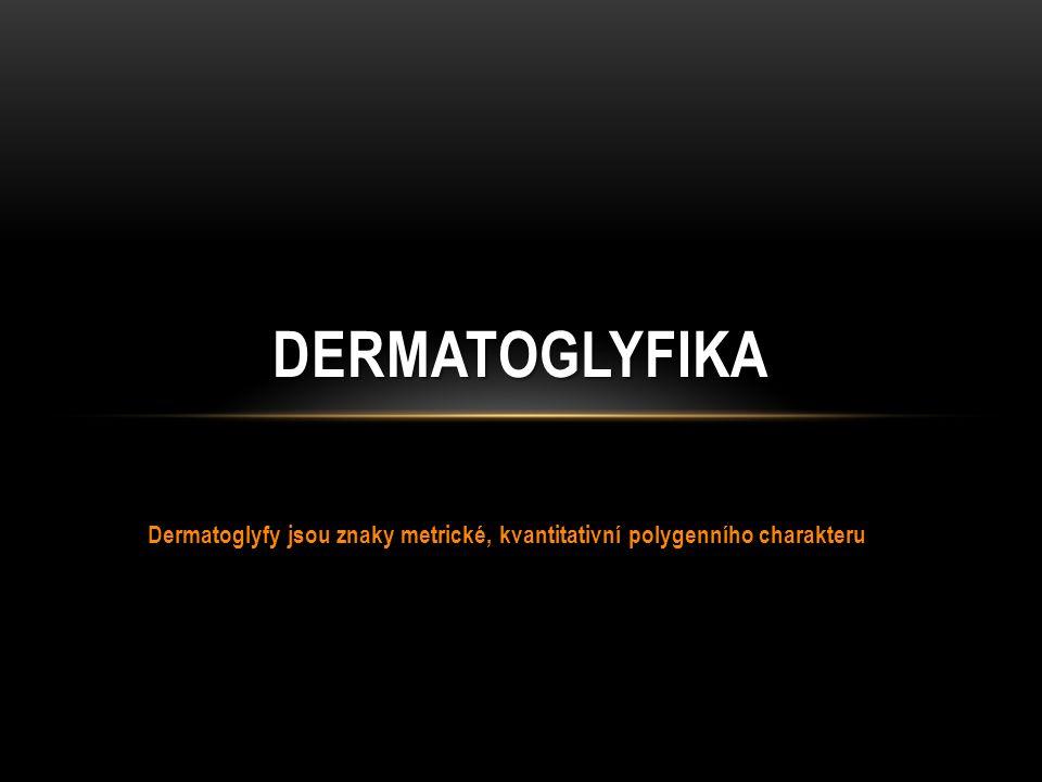 Dermatoglyfy jsou znaky metrické, kvantitativní polygenního charakteru