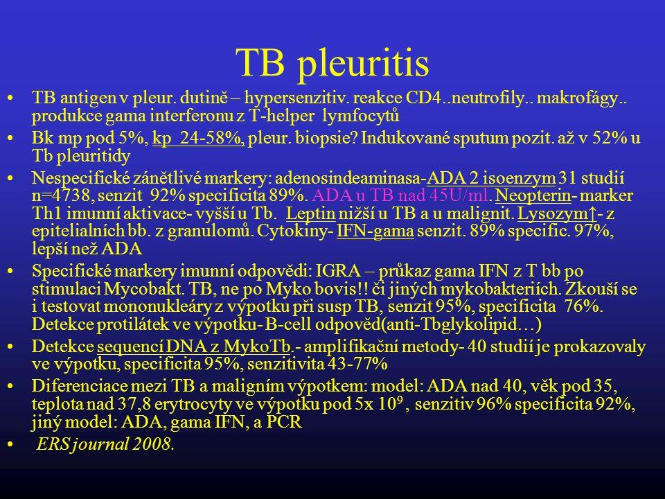 TB pleuritis TB antigen v pleur. dutině – hypersenzitiv. reakce CD4..neutrofily.. makrofágy.. produkce gama interferonu z T-helper lymfocytů.