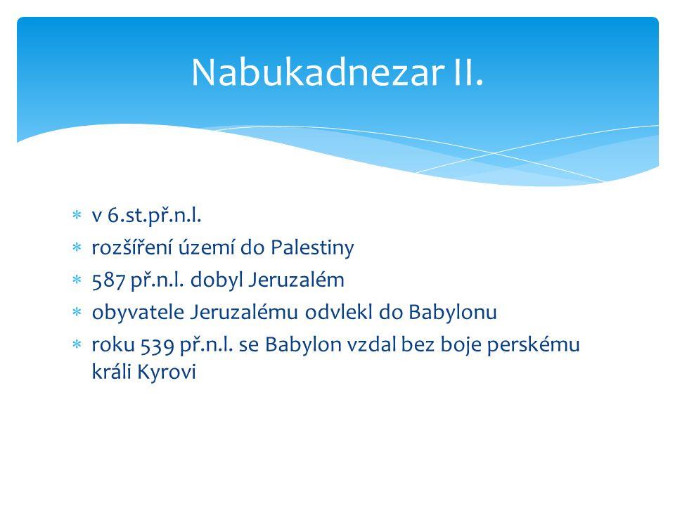 Nabukadnezar II. v 6.st.př.n.l. rozšíření území do Palestiny