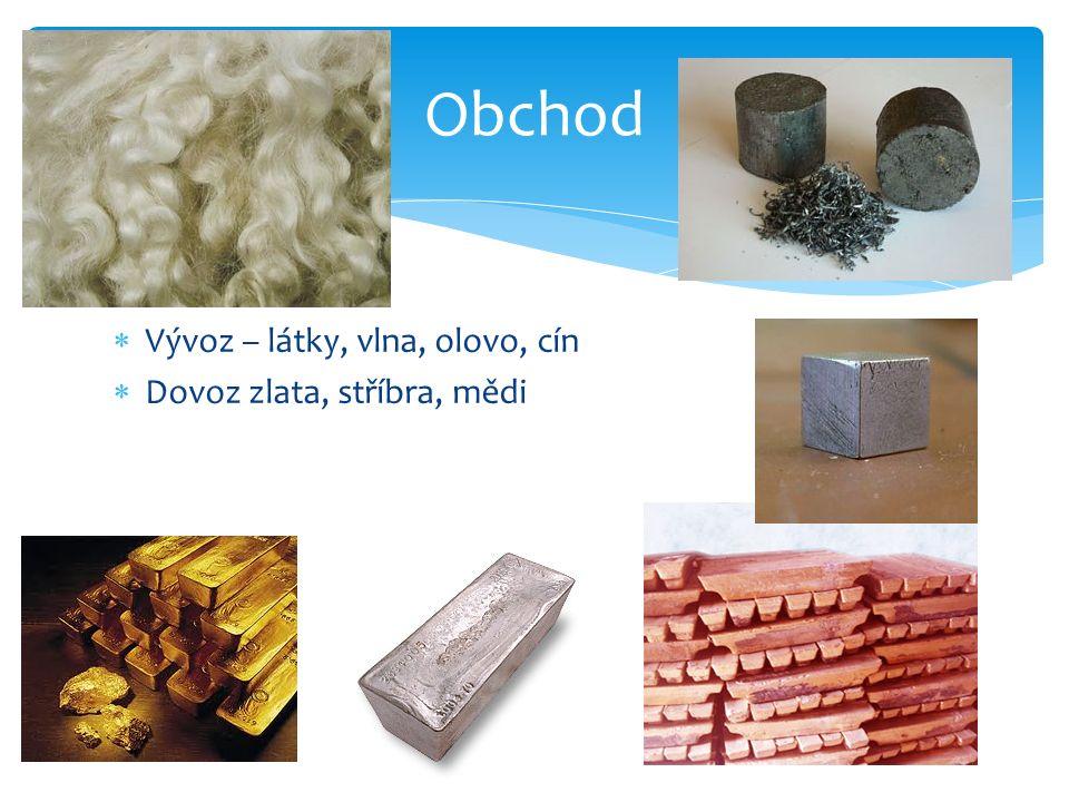 Obchod Vývoz – látky, vlna, olovo, cín Dovoz zlata, stříbra, mědi