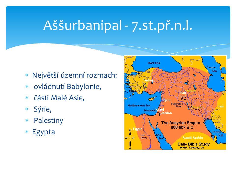 Aššurbanipal - 7.st.př.n.l. Největší územní rozmach: