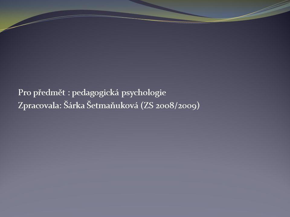 Pro předmět : pedagogická psychologie