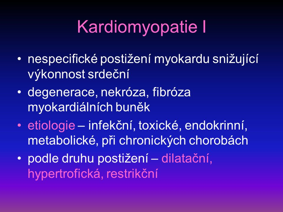 Kardiomyopatie I nespecifické postižení myokardu snižující výkonnost srdeční. degenerace, nekróza, fibróza myokardiálních buněk.