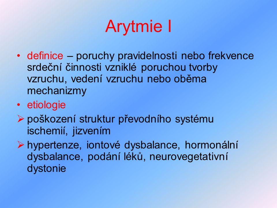 Arytmie I definice – poruchy pravidelnosti nebo frekvence srdeční činnosti vzniklé poruchou tvorby vzruchu, vedení vzruchu nebo oběma mechanizmy.