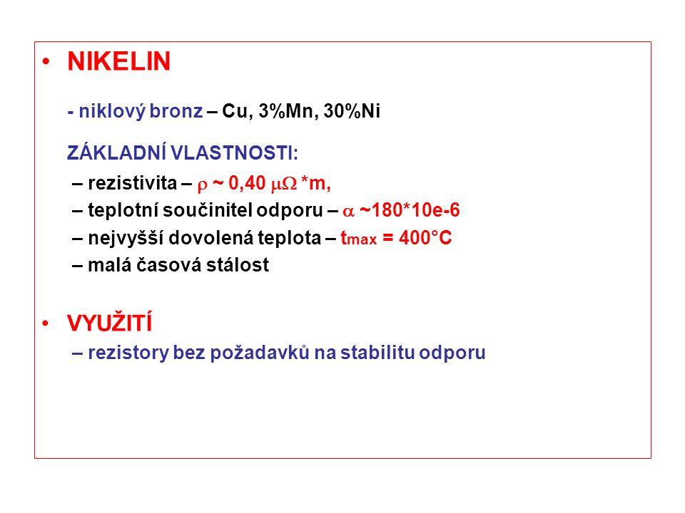ZÁKLADNÍ VLASTNOSTI: NIKELIN - niklový bronz – Cu, 3%Mn, 30%Ni VYUŽITÍ