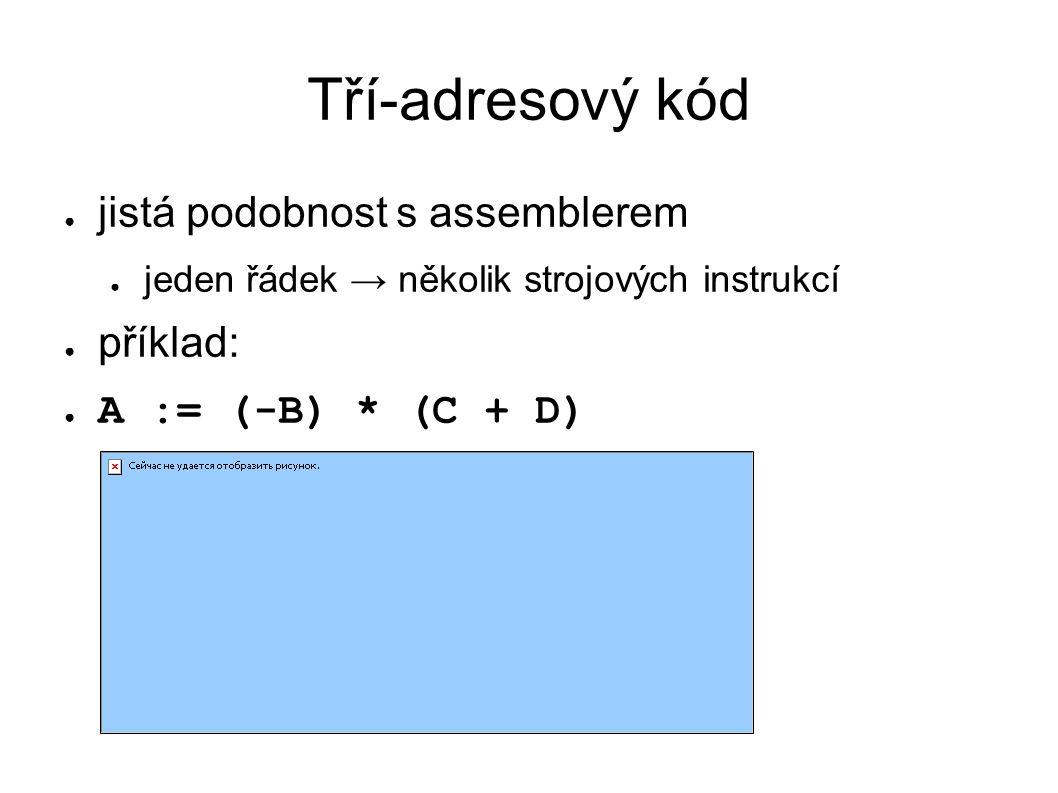 Tří-adresový kód jistá podobnost s assemblerem
