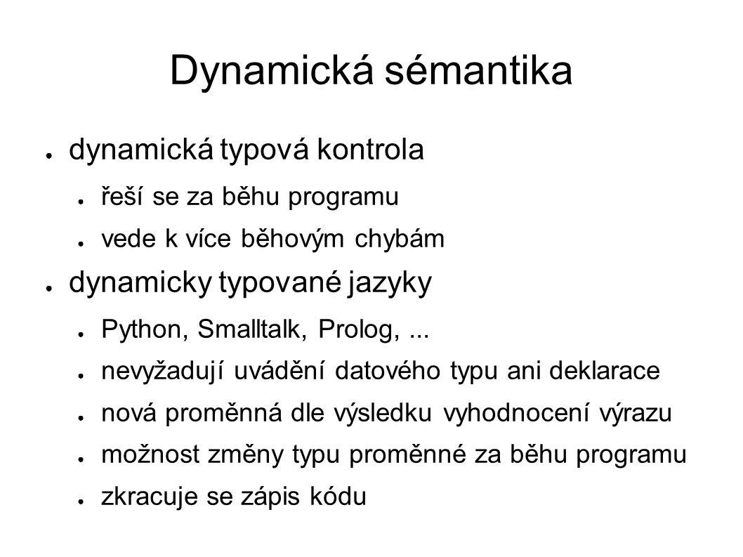 Dynamická sémantika dynamická typová kontrola řeší se za běhu programu