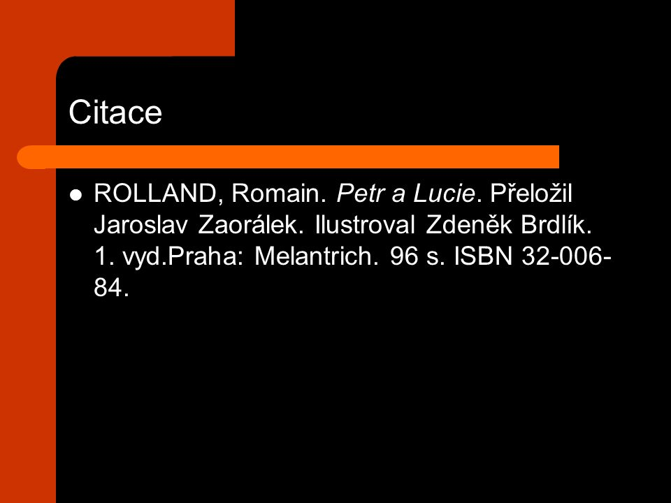 Citace ROLLAND, Romain. Petr a Lucie. Přeložil Jaroslav Zaorálek.