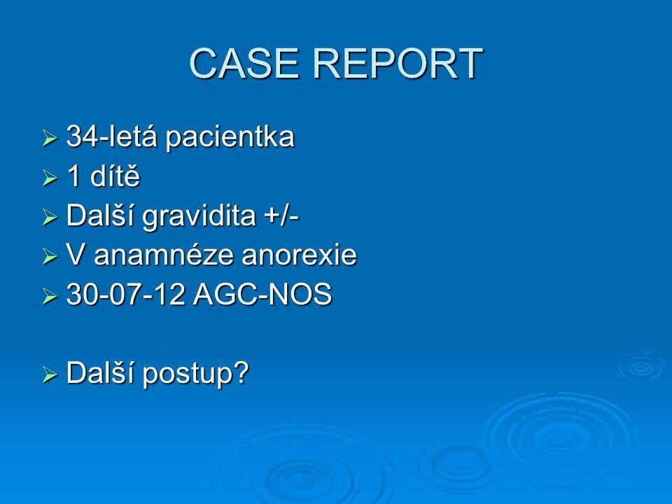 CASE REPORT 34-letá pacientka 1 dítě Další gravidita +/-
