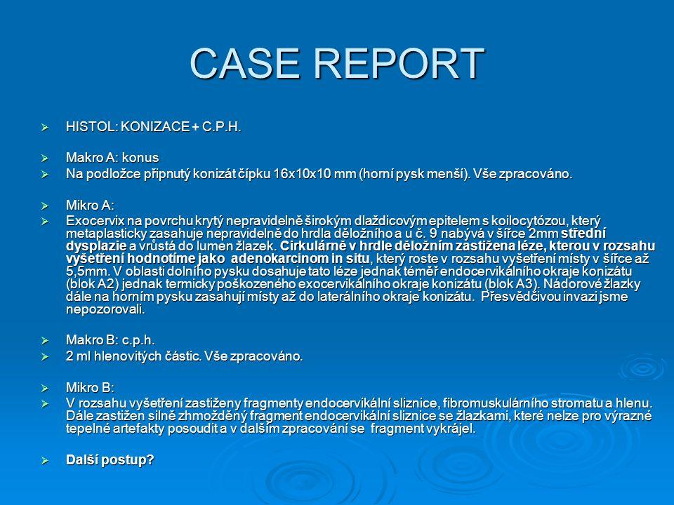 CASE REPORT HISTOL: KONIZACE + C.P.H. Makro A: konus