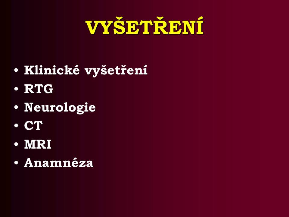 VYŠETŘENÍ Klinické vyšetření RTG Neurologie CT MRI Anamnéza