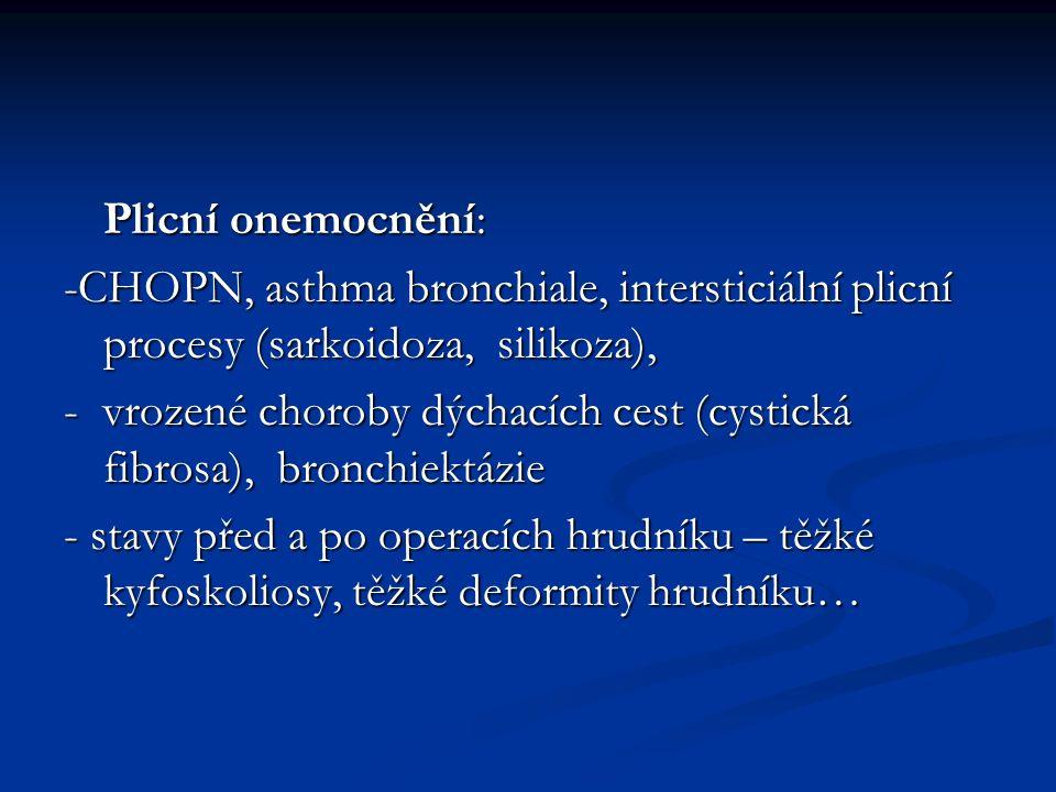 Plicní onemocnění: -CHOPN, asthma bronchiale, intersticiální plicní procesy (sarkoidoza, silikoza),