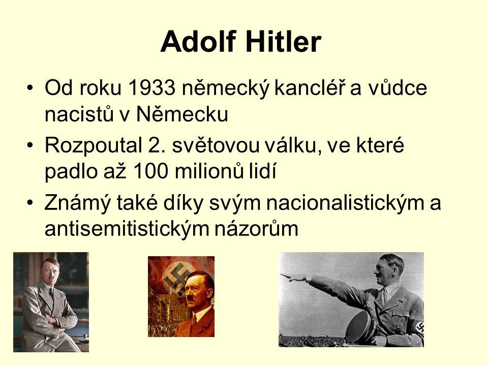 Adolf Hitler Od roku 1933 německý kancléř a vůdce nacistů v Německu