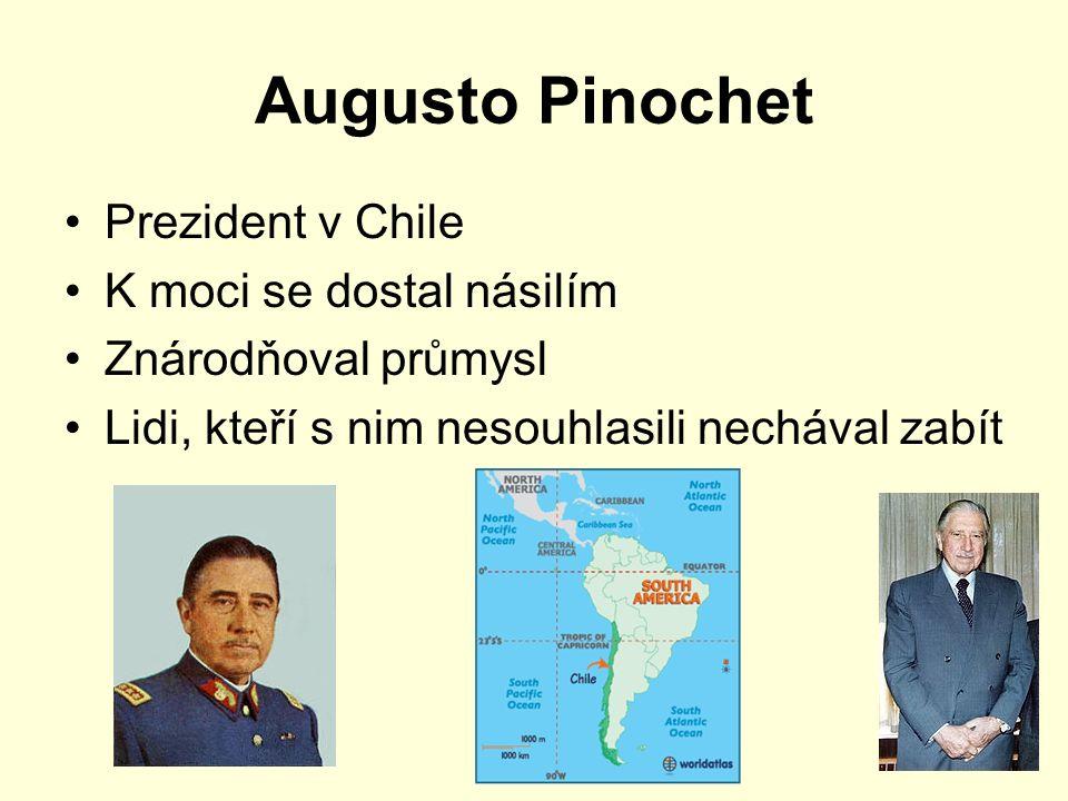 Augusto Pinochet Prezident v Chile K moci se dostal násilím
