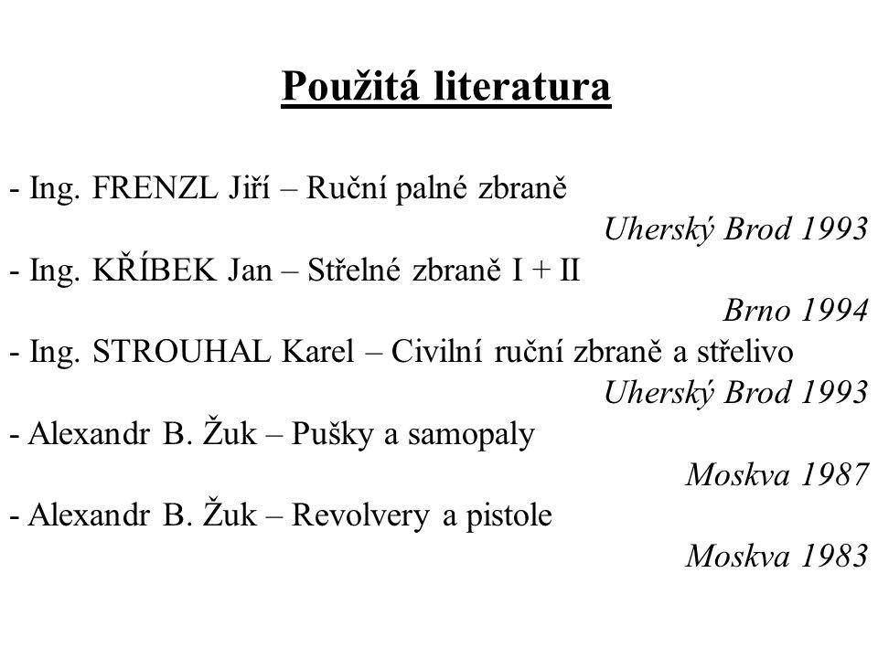 Použitá literatura Ing. FRENZL Jiří – Ruční palné zbraně