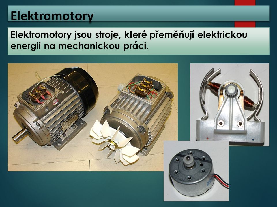 Elektromotory Elektromotory jsou stroje, které přeměňují elektrickou energii na mechanickou práci.