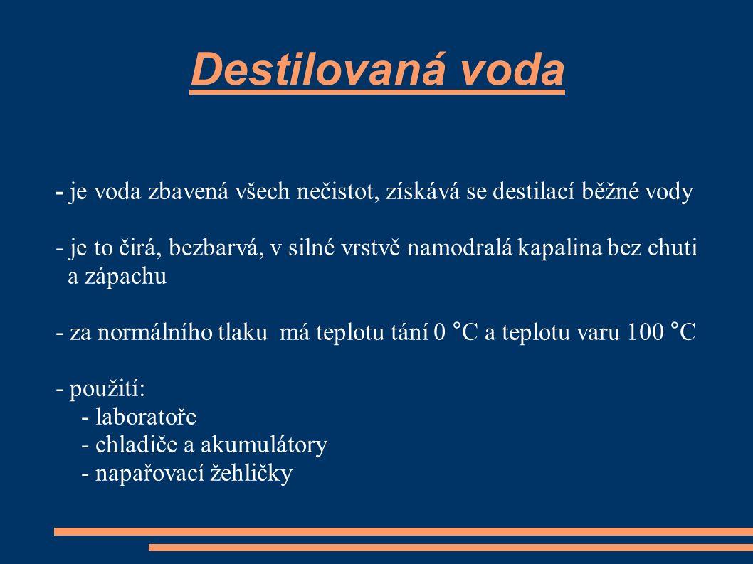 Destilovaná voda - je voda zbavená všech nečistot, získává se destilací běžné vody.