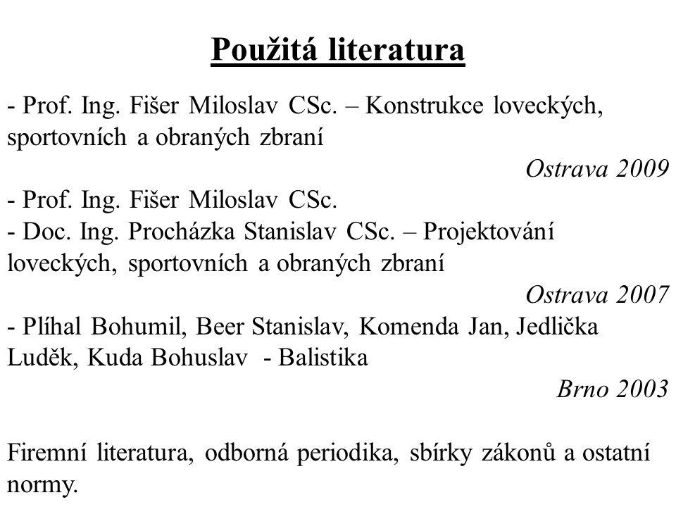Použitá literatura Prof. Ing. Fišer Miloslav CSc. – Konstrukce loveckých, sportovních a obraných zbraní.