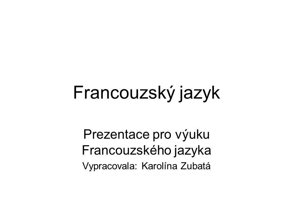 Prezentace pro výuku Francouzského jazyka Vypracovala: Karolína Zubatá