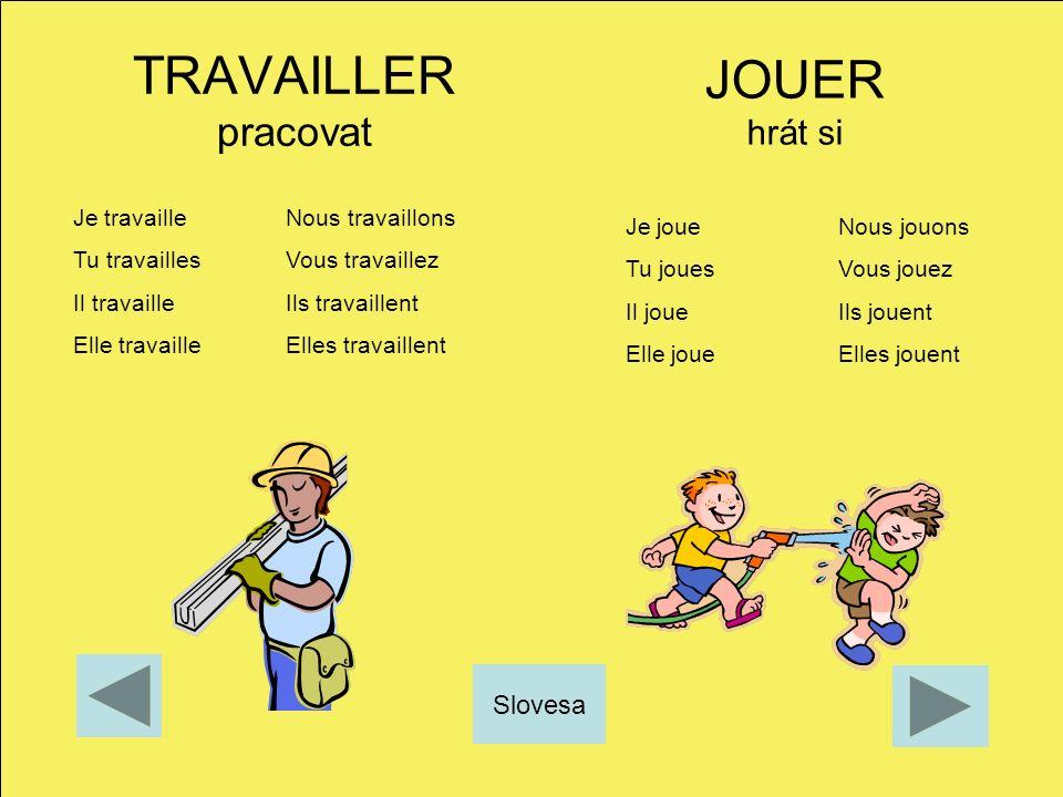 TRAVAILLER pracovat JOUER hrát si Slovesa