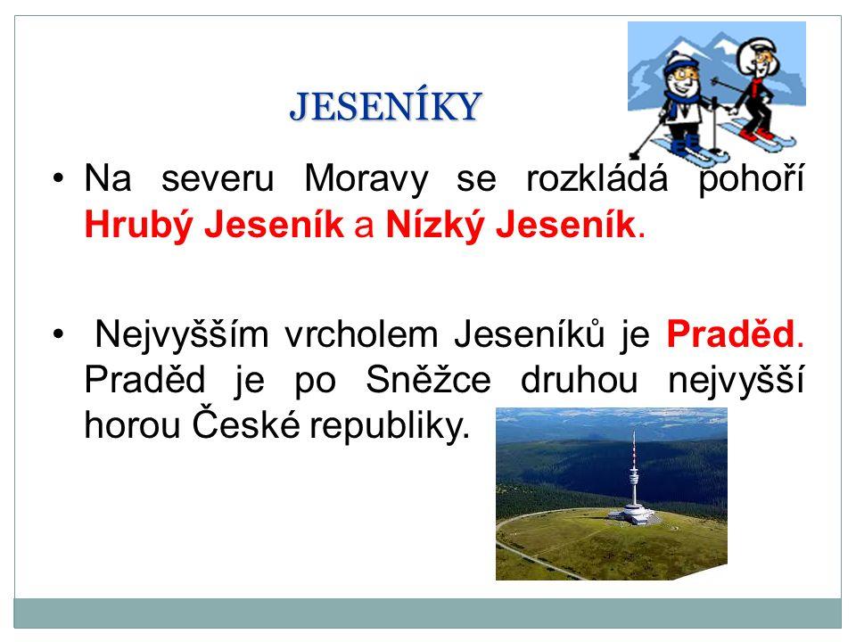 JESENÍKY Na severu Moravy se rozkládá pohoří Hrubý Jeseník a Nízký Jeseník.