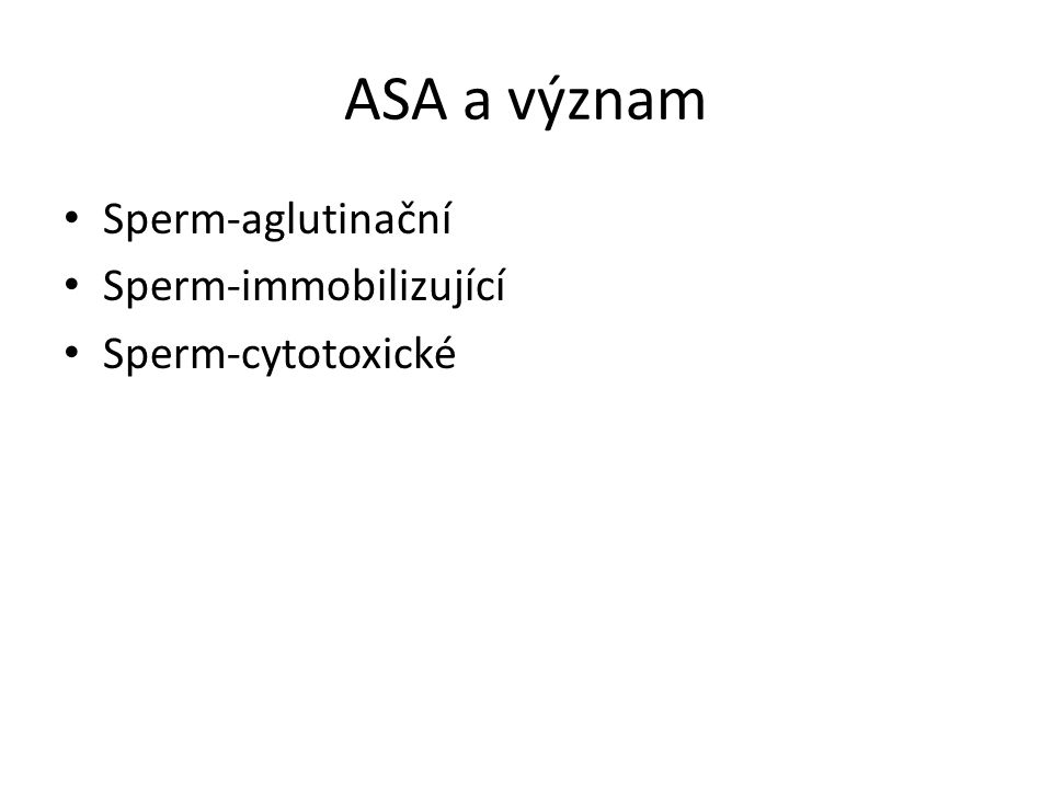 ASA a význam Sperm-aglutinační Sperm-immobilizující Sperm-cytotoxické