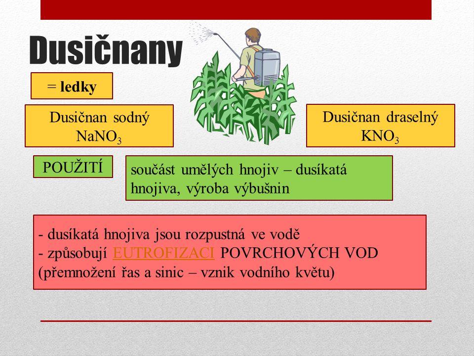 Dusičnany = ledky Dusičnan sodný NaNO3 Dusičnan draselný KNO3 POUŽITÍ