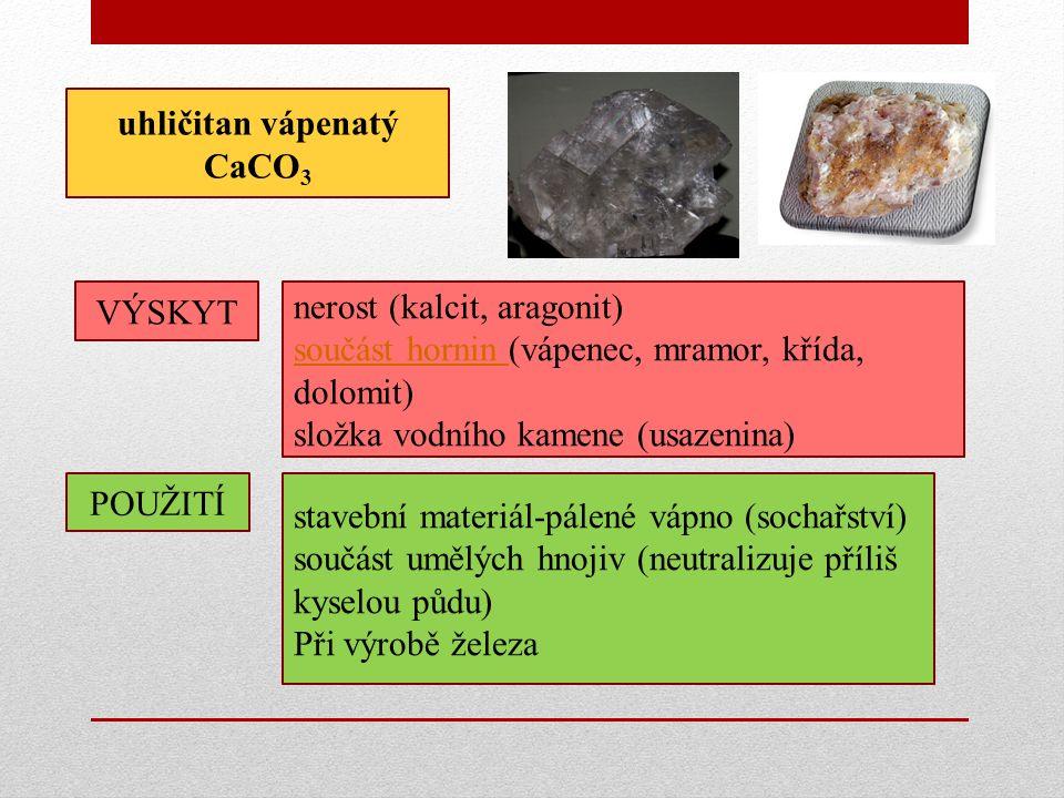 uhličitan vápenatý CaCO3. VÝSKYT. nerost (kalcit, aragonit) součást hornin (vápenec, mramor, křída, dolomit)