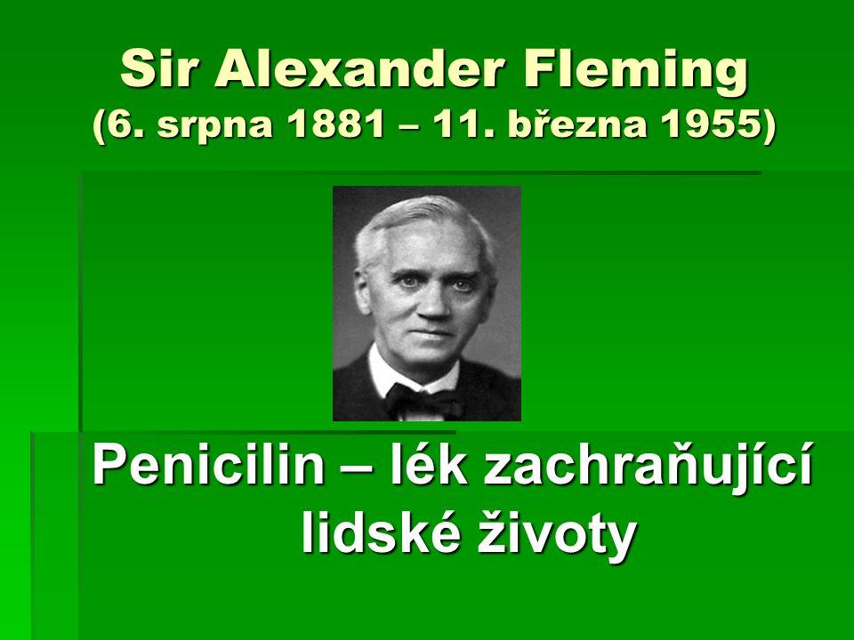 Sir Alexander Fleming (6. srpna 1881 – 11. března 1955)
