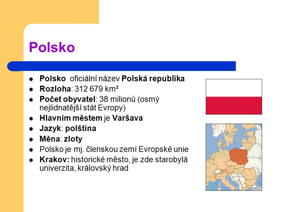 Polsko Polsko oficiální název Polská republika Rozloha: 312 679 km²